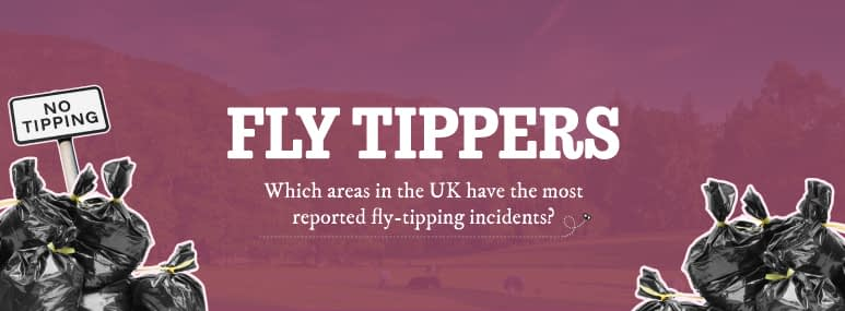 Fly Tippers, which areas in the UK have the most reported fly-tipping incidents.